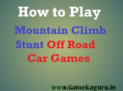 How to Play Mountain Climb Stunt: Off Road Car Games